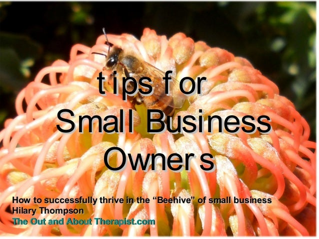 """t ips f ort ips f orSmall BusinessSmall BusinessOwnersOwnersHow to successfully thrive in the """"Beehive"""" of small businessH..."""