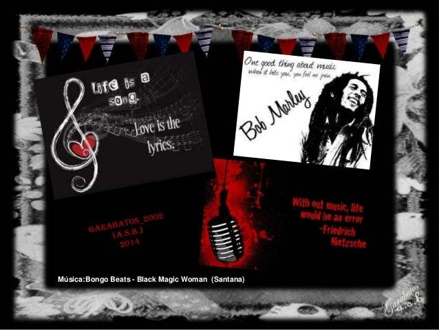 Música:Bongo Beats - Black Magic Woman (Santana)