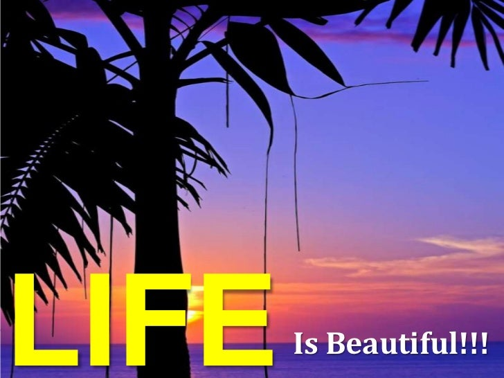 Lifeisbeautiful 110906044340-phpapp01
