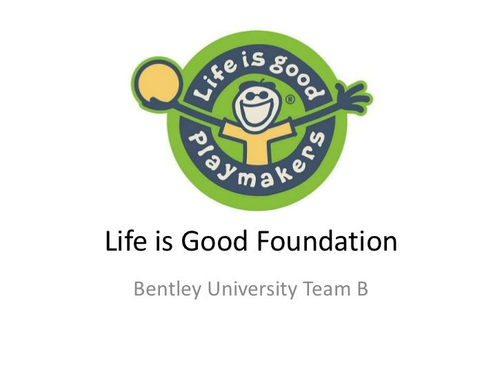 Life is Good Foundation  Bentley University Team B