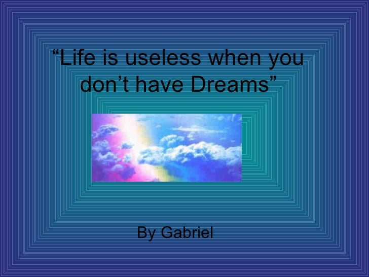 """ Life is useless when you don't have Dreams"" By Gabriel"