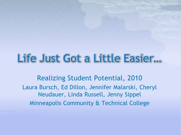 Life Just Got a Little Easier…<br />Realizing Student Potential, 2010<br />Laura Bursch<br />Ed Dillon<br />Jennifer Malar...