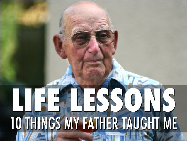 Life Lessons  - 10 things my father taught me