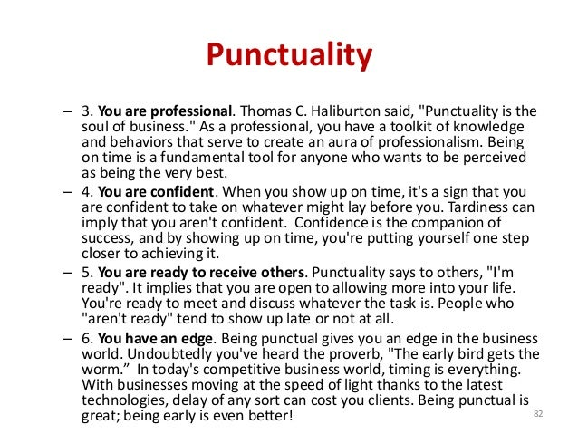 essay punctuality Ethical attendance sometimes includes staying home long enough when you are sick so that when you return to work you can give attendance and punctuality.