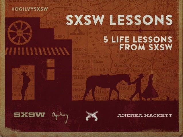 Life Lessons from SXSW #SXSW #OgilvySXSW