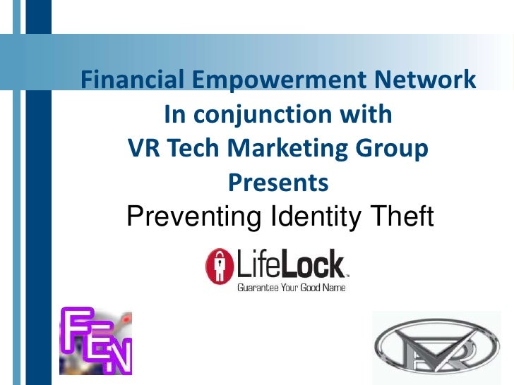 Financial Empowerment Network<br />In conjunction with <br />VR Tech Marketing Group<br />Presents<br />Preventing Identit...