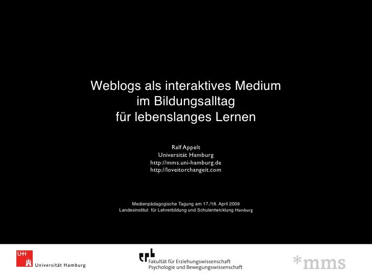 Weblogs als interaktives Medium         im Bildungsalltag    für lebenslanges Lernen                             Ralf Appe...