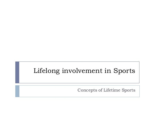 Lifelong involvement in Sports Concepts of Lifetime Sports