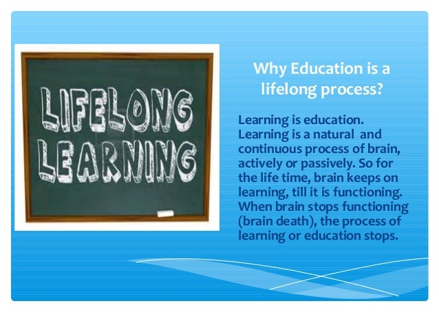 essay on learning is a lifelong process Professional and personal development through lifelong learning business success hard work , lifelong learning , personal-development the reason that many people underachieve in their careers is because they do not realize how long it takes to achieve mastery in any field.