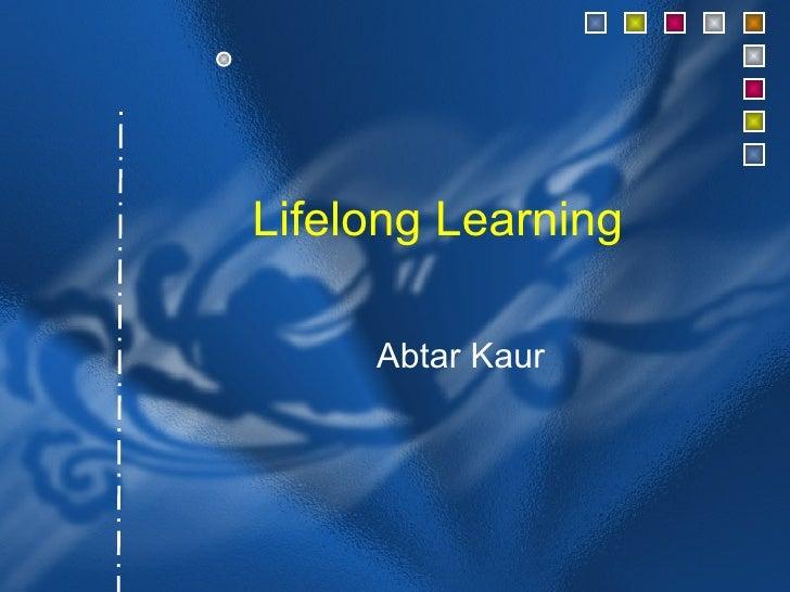 Lifelong Learning     Abtar Kaur