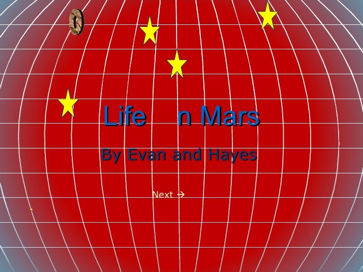 Life  n Mars  By Evan and Hayes  o Next  