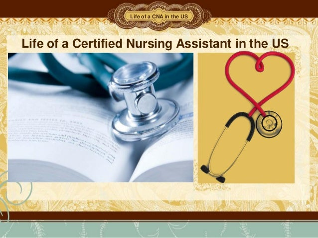 Life of a Certified Nursing Assistant in the US Life of a CNA in the US