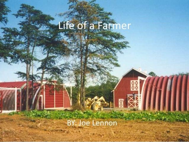 Life of a Farmer BY: Joe Lennon