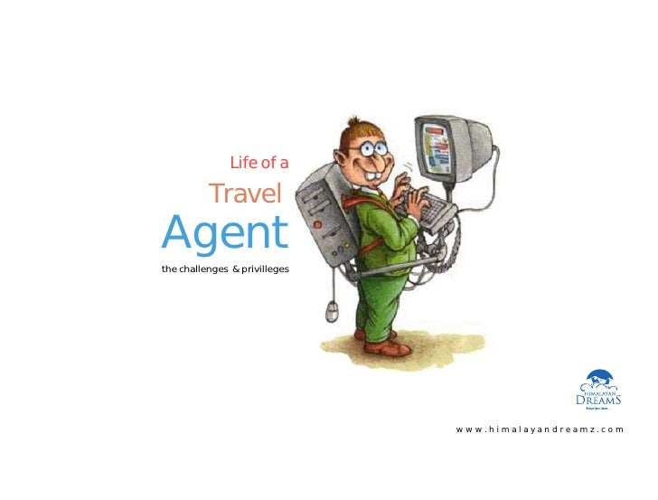 Life of a            Travel Agent the challenges & privilleges                                    www.himalayandreamz.com