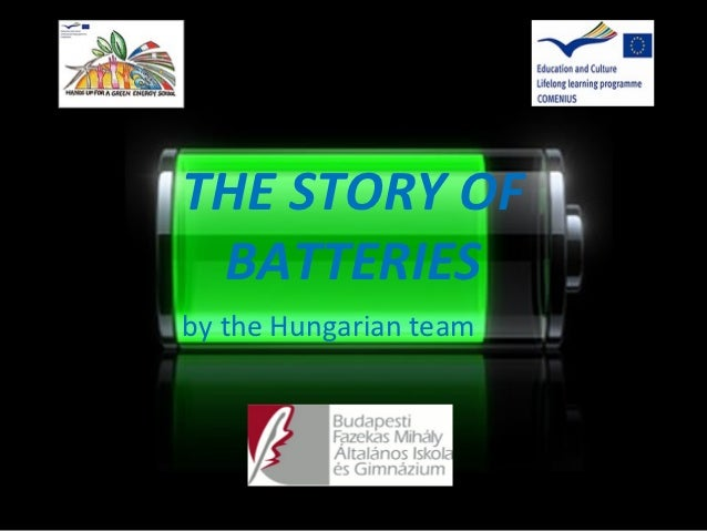 THE STORY OF BATTERIESby the Hungarian team
