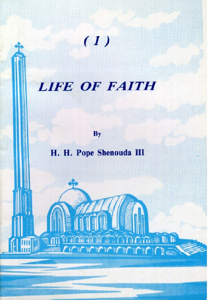 E COPTIC ORTHODOX  PATRIARCHATE             LIFE OF FAITH                       BY        H. H. POPE SHENOUDA III         ...