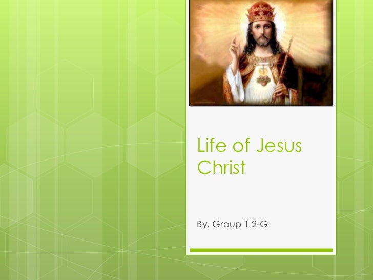 Life of Jesus Christ<br />By. Group 1 2-G<br />