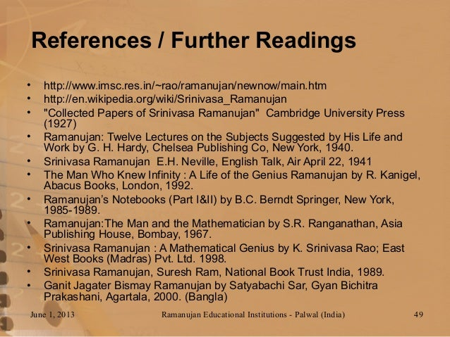 essay on life history of srinivasa ramanujan Papers of srinivasa ramanujan (1887-1920), mathematician  after an anecdote of the british mathematician g h hardy when he visited indian mathematician srinivasa ramanujan in hospital  ramanujan opened eyes as to what people from backward (colonial) areas were capable of while his own life might have been better if he had been born.