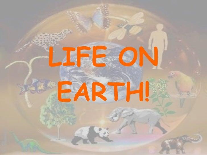 LIFE ON EARTH!