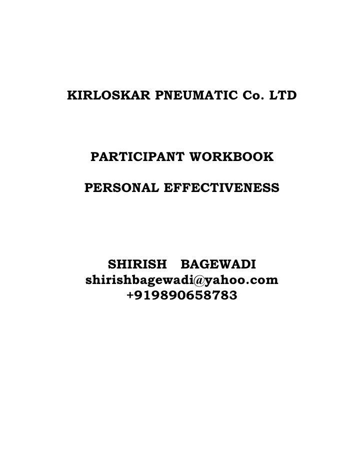 KIRLOSKAR PNEUMATIC Co. LTD  PARTICIPANT WORKBOOK  PERSONAL EFFECTIVENESS     SHIRISH BAGEWADI  shirishbagewadi@yahoo.com ...