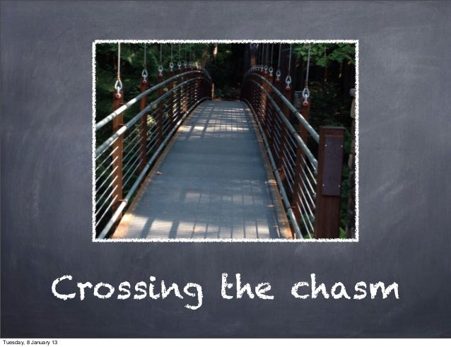 Crossing the chasmTuesday, 8 January 13