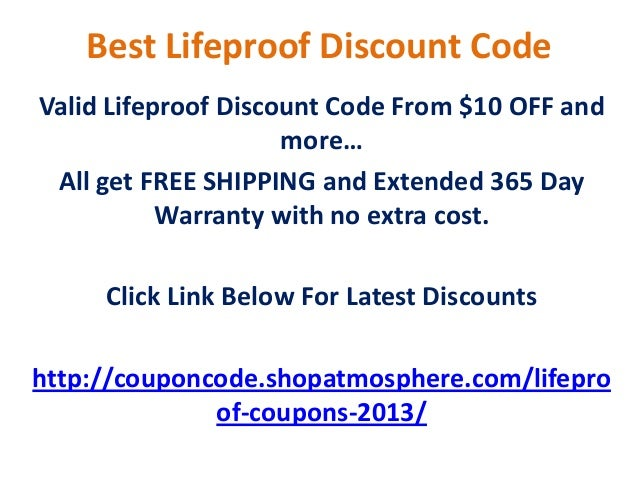 LifeProof Coupon Codes. LifeProof is a leading retailer of iPhone cases, iPad cases and more. With many styles and models, Lifeproof is the best choice for your active life. Discover a promo code or promotion code to get them at lowest prices.