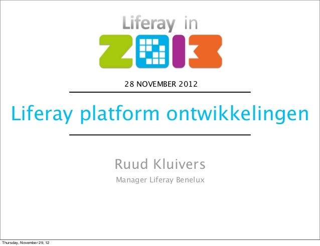 28 NOVEMBER 2012    Liferay platform ontwikkelingen                            Ruud Kluivers                            Ma...