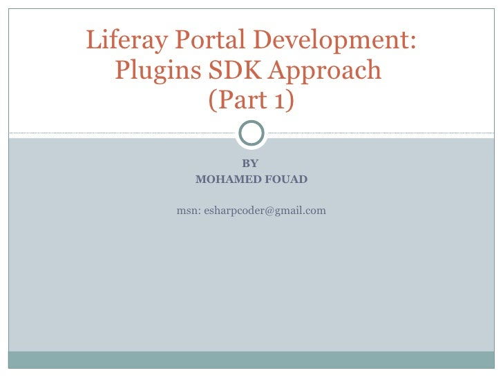 BY  MOHAMED FOUAD msn: esharpcoder@gmail.com Liferay Portal Development: Plugins SDK Approach  (Part 1)