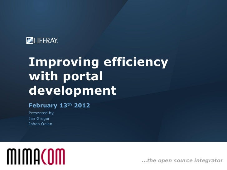 Improving efficiencywith portaldevelopmentFebruary 13th 2012Presented byJan GregorJohan Oelen                     …the ope...