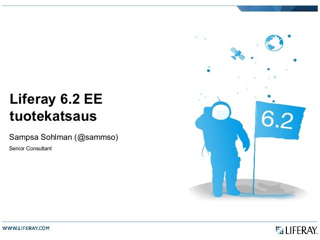 Liferay 6.2 EE tuotekatsaus Sampsa Sohlman (@sammso) Senior Consultant