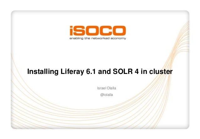 Installing Liferay 6.1 and SOLR 4 in cluster                     Israel Olalla                       @iolalla