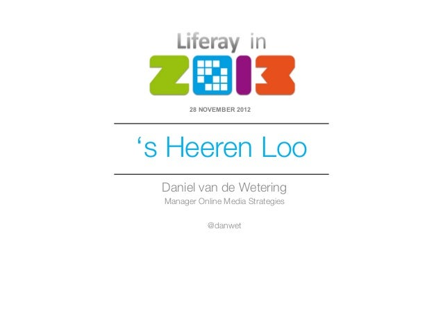 28 NOVEMBER 2012's Heeren Loo  Daniel van de Wetering  Manager Online Media Strategies                            @danwet