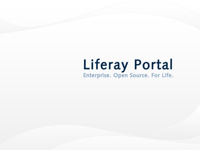 CONFIDENTIAL AND PROPRIETARY - DO NOT DISTRIBUTE Liferay Portal Enterprise. Open Source. For Life.