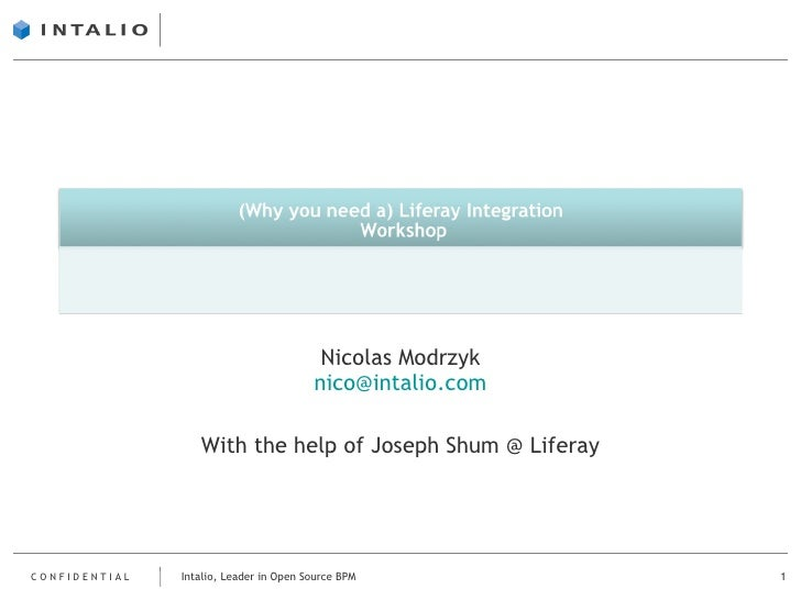 Nicolas Modrzyk [email_address] With the help of Joseph Shum @ Liferay Intalio, Leader in Open Source BPM