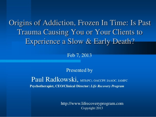 Origins of Addiction, Frozen In Time: Is Past  Trauma Causing You or Your Clients to     Experience a Slow & Early Death? ...