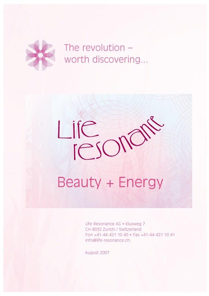 The revolution – worth discovering...     Beauty + Energy       Life Resonance AG • Klusweg 7      CH-8032 Zurich / Switze...