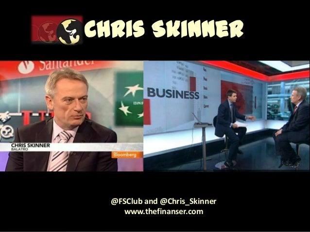 Chris Skinner  @FSClub and @Chris_Skinner www.thefinanser.com © Chris Skinner. All rights reserved.