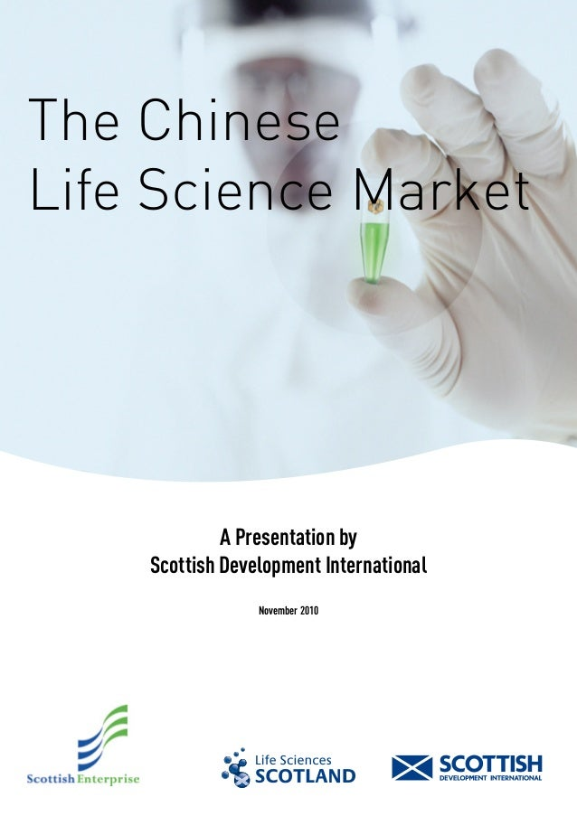 The Chinese Life Science Market A Presentation by Scottish Development International November 2010