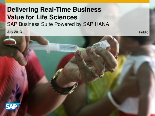 Delivering Real-Time Business Value for Life Sciences SAP Business Suite Powered by SAP HANA July 2013 Public