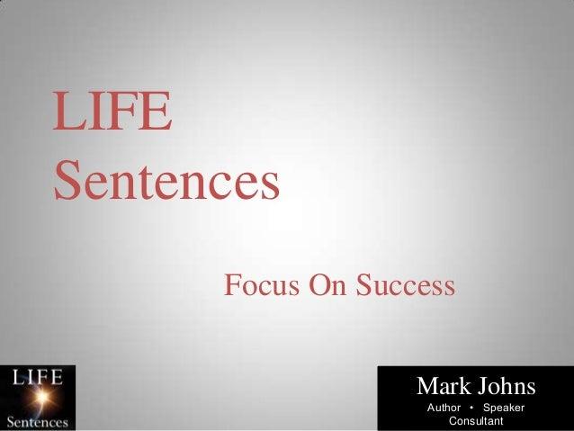 Mark Johns Author • Speaker Consultant LIFE Sentences Focus On Success