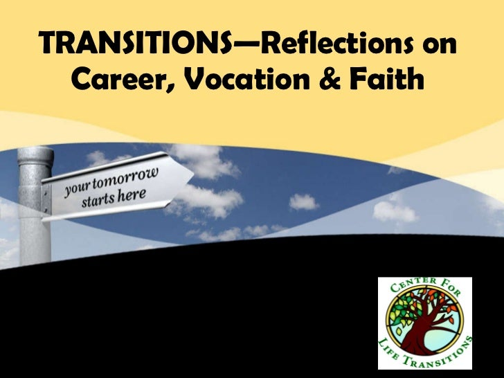 TRANSITIONS—Reflections on Career, Vocation & Faith