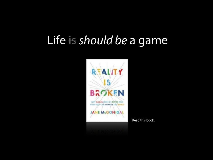 Life isshould be a game<br />Read this book.<br />