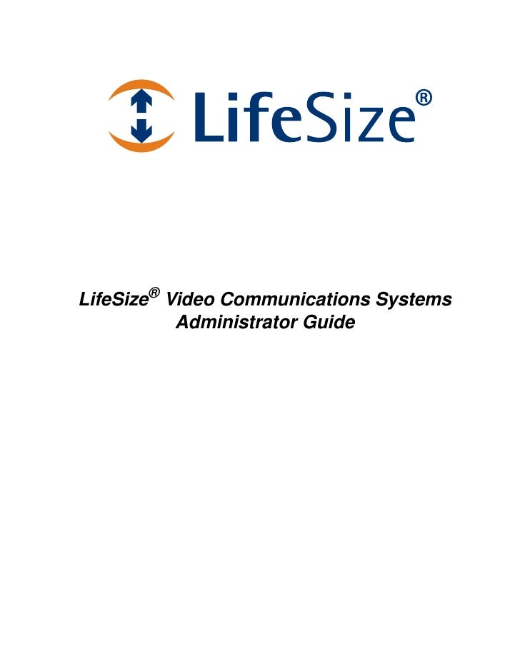 LifeSize® Video Communications Systems            Administrator Guide