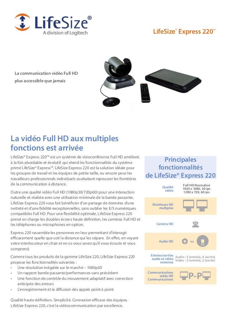 LifeSize® Express 220™  La communication vidéo Full HD  plus accessible que jamaisLa vidéo Full HD aux multiplesfonctions ...