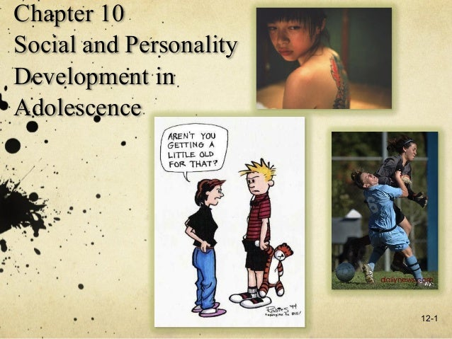 Chapter 10Social and PersonalityDevelopment inAdolescence                         12-1