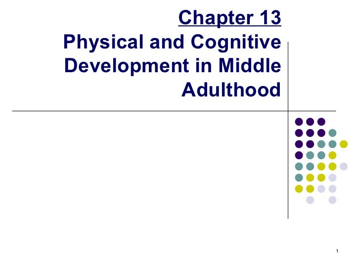 Chapter 13Physical and CognitiveDevelopment in Middle            Adulthood                                                ...