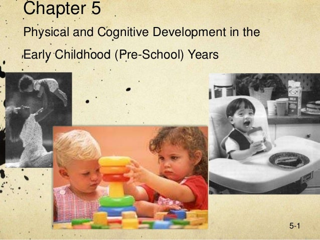 5-1 Chapter 5 Physical and Cognitive Development in the Early Childhood (Pre-School) Years