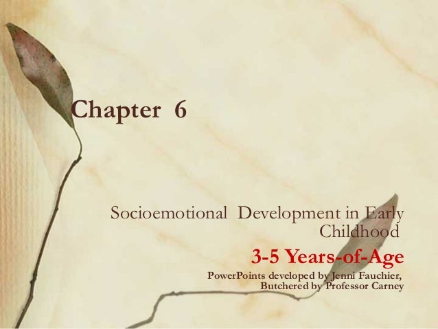 Chapter 6  Socioemotional Development in Early Childhood  3-5 Years-of-Age PowerPoints developed by Jenni Fauchier, Butche...