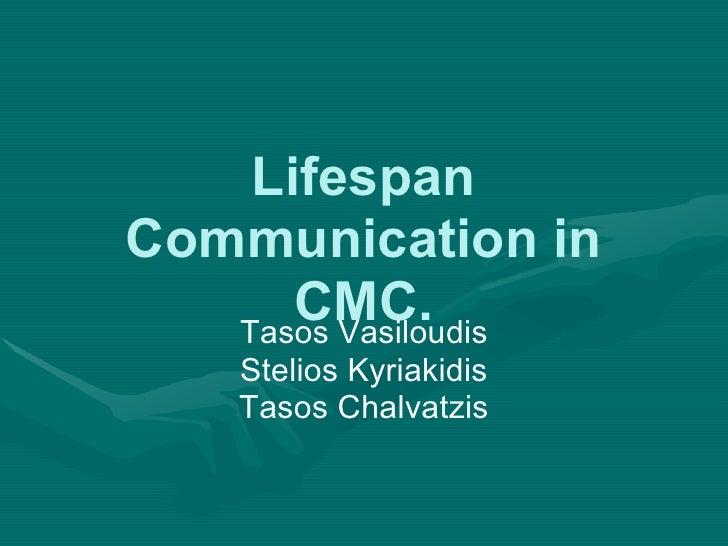 Lifespan Communication in CMC. Tasos Vasiloudis Stelios Kyriakidis Tasos Chalvatzis