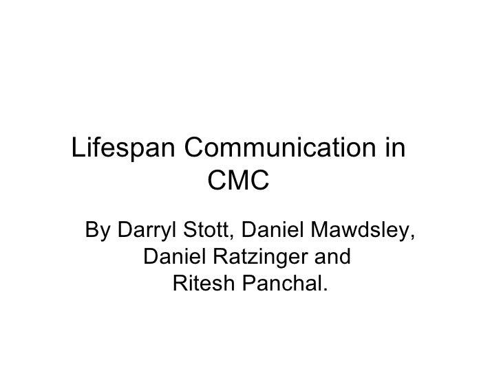Lifespan Communication in CMC By Darryl Stott, Daniel Mawdsley, Daniel Ratzinger and  Ritesh Panchal.